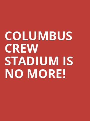Columbus Crew Stadium is no more