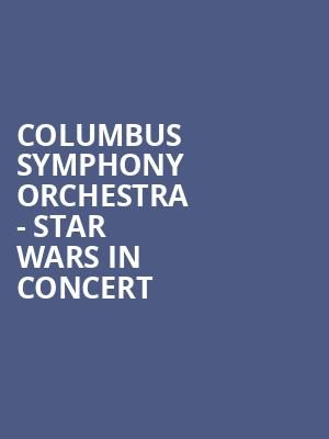 Columbus Symphony Orchestra - Star Wars in Concert at Ohio Theater